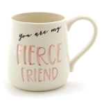 You Are My Fierce Friend Coffee Mug 16 Oz by Our Name Is Mud from Enesco