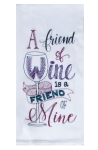 A Friend of Wine Is A Friend Of Mine Embroidered Cotton Kitchen Dish Flour Sack Towel from Kay Dee Designs