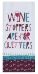 Wine Stoppers Are For Quitters Cotton Kitchen Dish Tea Towel 18x28 from Kay Dee Designs