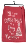 All I Want For Christmas Is A Day at the Beach Kitchen Dish Flour Sack Towel 26x26 from Kay Dee Designs