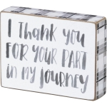 I Thank You For Your Part In My Journey Decorative Wooden Block Sign 4x3 from Primitives by Kathy