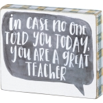 You Are A Great Teacher Decorative Block Sign 6x5 by Artist Annie Quigley from Primitives by Kathy
