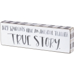 My Students Have An Awesome Teacher True Story Wooden Block Sign 8x2.5 from Primitives by Kathy