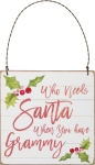 Who Needs Santa You Have Grammy Hanging Wooden Ornament from Primitives by Kathy