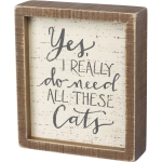 Yes I Really Do Need All These Cats Decorative Wooden Box Sign 7x6  from Primitives by Kathy