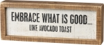 Embrace What Is Good Like Avocado Toast Decorative Inset Wooden Box Sign from Primitives by Kathy
