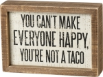 You Can't Make Everyone Happy You're Not A Taco Decorative Inset Box Sign 7x5 from Primitives by Kathy