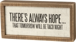There's Always Hope That Tomorrow Will Be Taco Night Decorative Wooden Box Sign 10x5 from Primitives by Kathy
