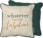 Whatever I'm Still Fabulous Cotton Throw Pillos 12x12 from Primitives by Kathy