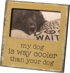 My Dog Is Way Cooler Than Your Dog Decorative Photo Picture Frame (Holds 5x3 Photo) from Primitives by Kathy