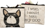 I Wish I Could Text My Dog Zipper Wallet Travel Pouch from Primitives by Kathy