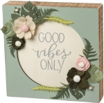 Felt Botanicals Cut Out Circular Good Vibes Only Decorative Wooden Box Sign 8x8 from Primitives by Kathy