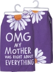 OMG My Mother Was Right About Everything Cotton Dish Towel 28x28 from Primitives by Kathy