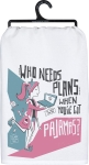 Who Needs Plans When You Have Pajamas Cotton Kitchen Dish Towel 28x28from Primitives by Kathy