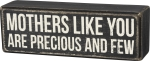 Mothers Like You Are Precious And Few Wooden Box Sign 6x2 from Primitives by Kathy