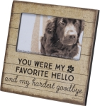 Dog Lover You Were My Favorite Hello & My Hardest Goodbye Photo Picture Frame (Holds 5x3 Photo) Primitives by Kathy