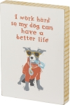 Dog Lover I Work Hard So My Dog Can Have Better Life Wooden Block Sign 5x7 from Primitives by Kathy