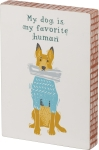 Dog Lover My Dog Is My Favorite Human Decorative Wooden Block Sign 5x7 from Primitives by Kathy