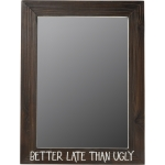 Better Late Than Ugly Wooden Mirror Sign 15x20 from Primitives by Kathy