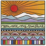 You Are My Sunshine Colorful Refrigerator Magnet from Primitives by Kathy