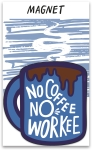 No Coffee No Workee Decorative Refrigerator Magnet on Backer Card from Primitives by Kathy