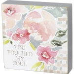 Watercolor Floral Design You Touched My Soul Decorative Wooden Block Sign 4x4 from Primitives by Kathy