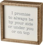 I Promise To Always Be By Your Side Or Under You Decorative Inset Wooden Box Sign 6x6 from Primitives by Kathy