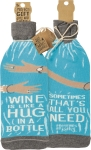 Wine Is Like A Hug In A Bottle Wine Bottle Sock Holder from Primitives by Kathy
