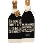 Friends Don't Let Frients Go Thirsty Wine Bottle Sock Holder from Primitives by Kathy
