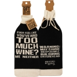 Ever Feel Like You've Had Too Much Wine? Me Neither Bottle Sock Holder from Primitives by Kathy