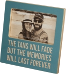 The Tans Will Fade But The Memories Will Last Forever Decorative Wooden Photo Picture Frame from Primitives by Kathy