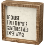 Of Course I Talk To Myself Sometimes I Need Expert Advice Inset Wooden Box Sign 5x5 from Primitives by Kathy