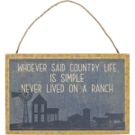 Whoever Said Country Life Is Simple Never Lived On A Ranch Home Décor Wall Sign 12x8 from Primitives by Kathy