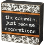 Halloween Colors The Cobwebs Just Became Decorations Wooden Box Sign 5x5 from Primitives by Kathy