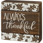 Debossed Leaf Design Always Thankful Decorative Wooden Slat Box Sign 6x6 from Primitives by Kathy