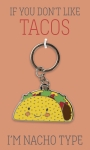 If You Don't Like Tacos I'm Nacho Type Enamel Keychain from Primitives by Kathy