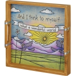 I Think To Myself What A Wonderful Wooden Tray 15x15 World from Primitives by Kathy