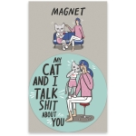 My Cat And I Talk Shit About You Refrigerator Magnet from Primitives by Kathy