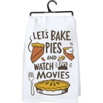 Let's Bake Pies And Watch Movies Cotton Dish Towel 28x28 from Primitives by Kathy