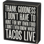 Hunting For Food I Don't Even Know Where Tacos Live Wooden Box Sign 6 Inch from Primitives by Kathy