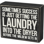 Sometimes Success Is Getting The Laundry Into The Dryer Before Mildew Sets In Box Sign from Primitives by Kathy