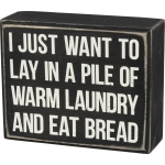 I Just Want To Lay In Warm Laundry & Eat Bread Wooden Box Sign 5x4 from Primitives by Kathy