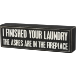 I Finished Your Laundry The Ashes Are In The Fireplace Wooden Box Sign 8 Inch from Primitives by Kathy