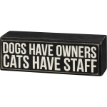 Dogs Have Owners Cats Have Staff Decorative Wooden Box Sign 6x2 from Primitives by Kathy