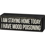 I'm Staying Home Today I Have Mood Poisoning Decorative Wooden Box Sign 6x2 from Primitives by Kathy