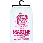 If You Love A Marine Raise Your Glass Cotton Dish Towel 28x28 from Primitives by Kathy