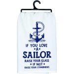 If You Love A Sailor Raise Your Glass Cotton Dish Towel 28x28 from Primitives by Kathy
