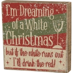 Wine Lover I'm Dreaming Of A White Christmas Decorative Wooden Box Sign 8x8 from Primitives by Kathy