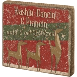 Dashin' Dancin' & Prancin' Until I Get Blitzen Reindeer Themed Decorative Wooden Block Sign 5x5 from Primitives by Kathy