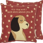 Dog Lover My Dog & I Talk Shit About You Decorative Cotton Throw Pillow 10x10from Primitives by Kathy